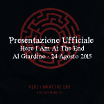 Presentazione Here I Am At The End @ Al Giardino - 24 Agosto 2015